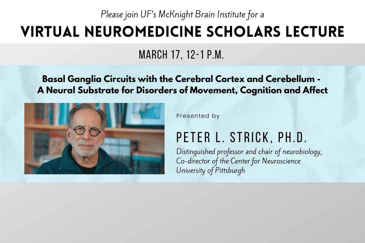 Please join UF's McKnight Brain Institute for a Virtual Neuromedicine Scholars Lecture with Dr. Peter Strick March 17, 12-1 p.m. EST Learn more.